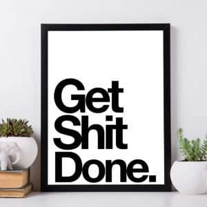 Regalo Get Shit Done Poster di MottosPrint