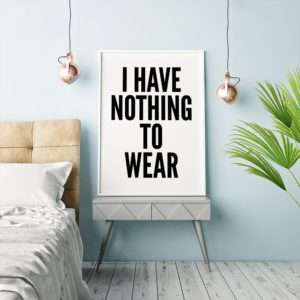 Regalo Nothing To Wear Poster di MottosPrint